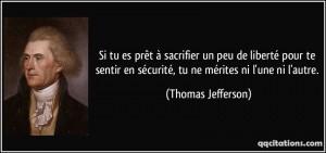 Si tu es prêt à sacrifier un peu de liberté pour te sentir en securité tu ne mérites ni l'autre Thomas Jefferson