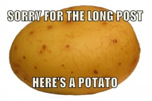 Sorry for the long post, here is a potato